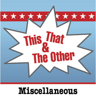 Miscellaneous - This That & The Other!