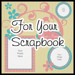 ► For Your Scrapbook