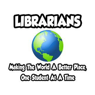 Librarians...Making the World a Better Place