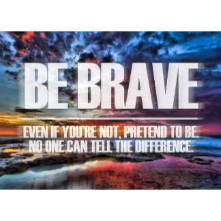 Be Brave - Motivational Quote