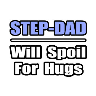 Step-Dad...Will Spoil For Hugs