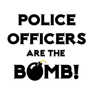 Police Officers Are The Bomb!