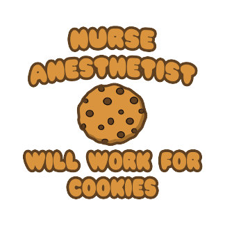 Nurse Anesthetist  .. Will Work for Cookies