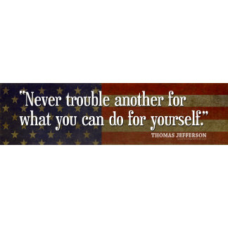 Jefferson: Never trouble another for what you can