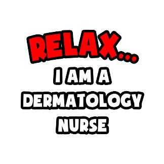 Relax ... I Am A Dermatology Nurse