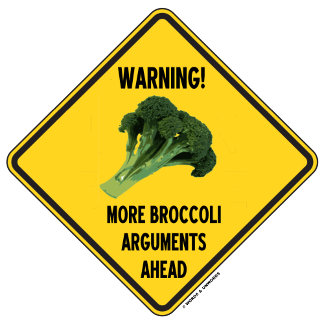 Warning! More Broccoli Arguments Ahead Sign