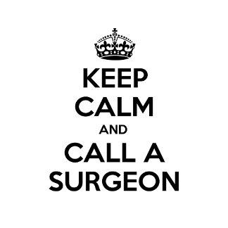 Keep Calm and Call a Surgeon