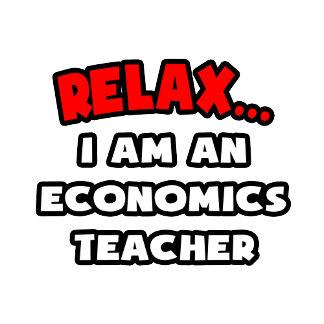 Relax ... I Am An Economics Teacher