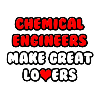 Chemical Engineers Make Great Lovers