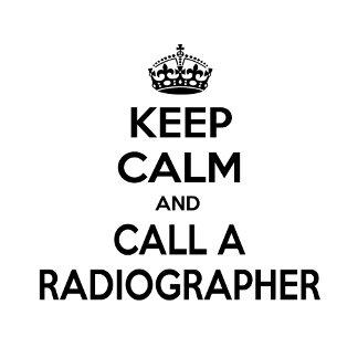 Keep Calm and Call a Radiographer
