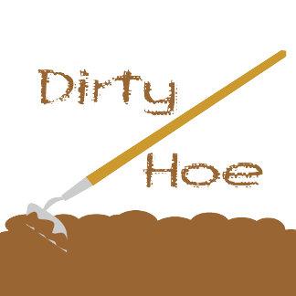 Dirty hoe garden gifts