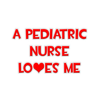 A Pediatric Nurse Loves Me
