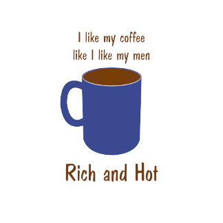 Rich and hot: Men and Coffee mugs, tees and gifts.