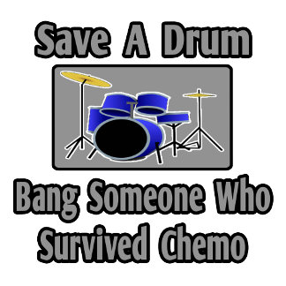 Save a Drum...Bang a Chemo Survivor