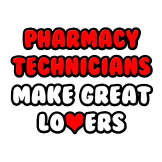 Pharmacy Technicians Make Great Lovers
