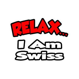 Relax ... I Am Swiss