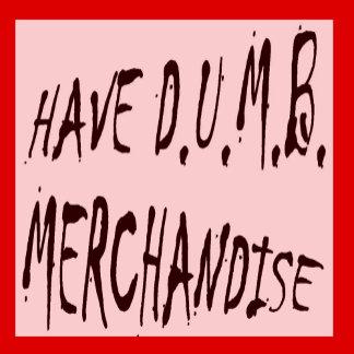 Have D.U.M.B. Merchandise