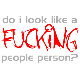 Do I Look Like A F***ing People Person