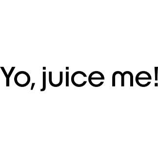 Yom juice me! Text