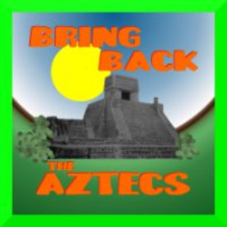 Bring Back the Aztecs
