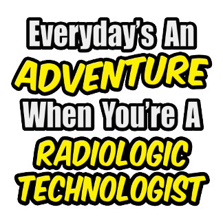 Everyday's An Adventure .. Radiologic Tech