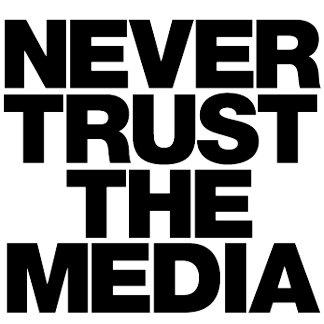 Never Trust The Media