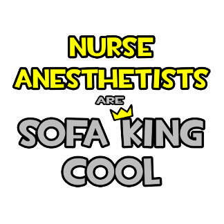 Nurse Anesthetists Are Sofa King Cool
