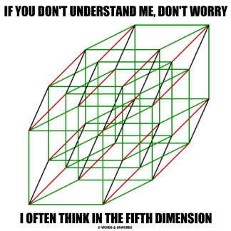 If You Don't Understand Me Think 5th Dimension