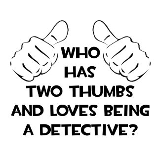 Two Thumbs and Loves Being a Detective