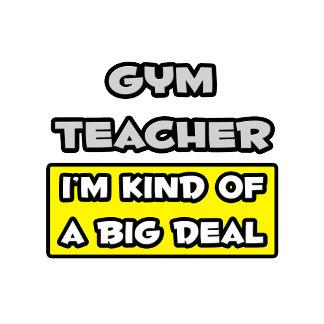 Gym Teacher .. I'm Kind of a Big Deal