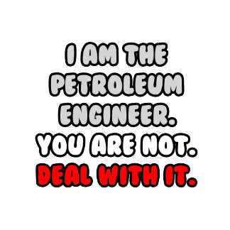 Deal With It .. Funny Petroleum Engineer