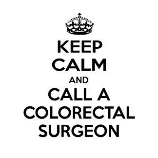 Keep Calm and Call a Colorectal Surgeon