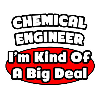 Chemical Engineer...Big Deal