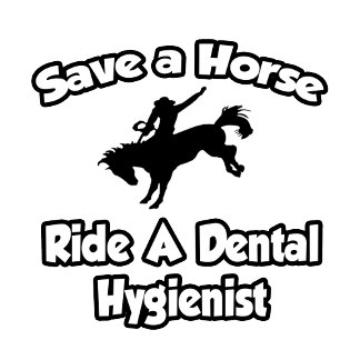 Save a Horse, Ride a Dental Hygienist