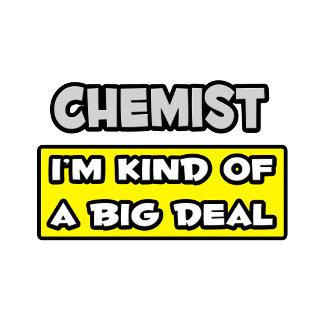 Chemist .. I'm Kind of a Big Deal