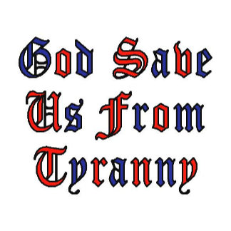 God Save Us From Tyranny
