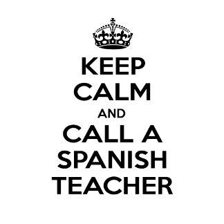 Keep Calm and Call a Spanish Teacher
