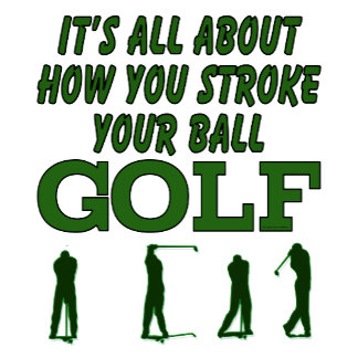 Golfing Its All About How You Stroke Your Ball