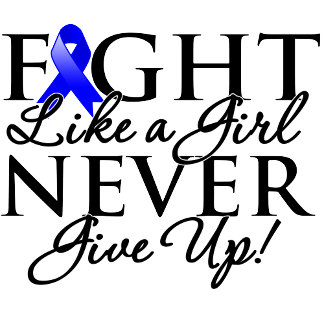 Colon Cancer Fight Like a Girl Never Give Up