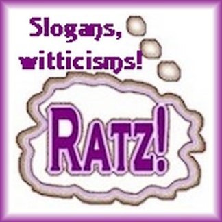 Slogans, Witticisms!