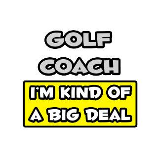 Golf Coach .. I'm Kind of a Big Deal