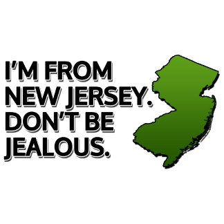 I'm from New Jersey. Don't Be Jealous.