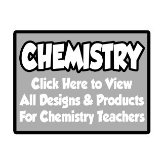 Chemistry Teacher Shirts, Gifts and Apparel
