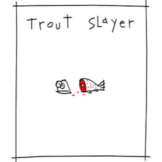 Trout Slayer