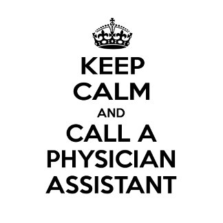 Keep Calm and Call a Physician Assistant