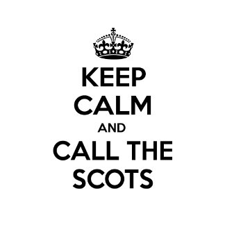 Keep Calm and Call The Scots