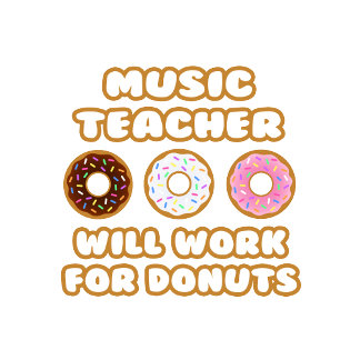 Music Teacher .. Will Work For Donuts