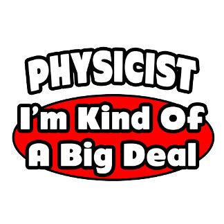 Physicist...Big Deal