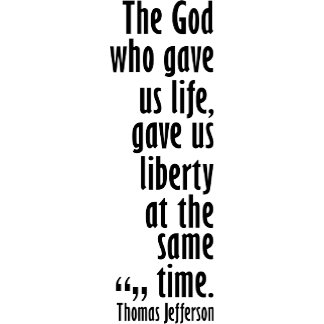 Jefferson: The God who gave us life...