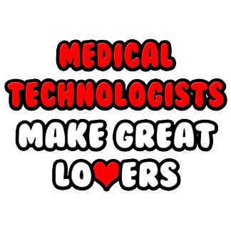 Medical Technologists Make Great Lovers